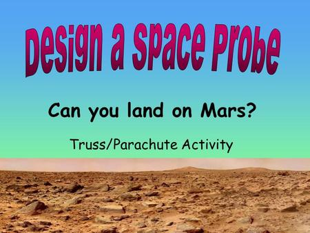 Can you land on Mars? Truss/Parachute Activity. Part 1 – Building Your Structure Goals: –Learn about stability and different kinds of forces Materials: