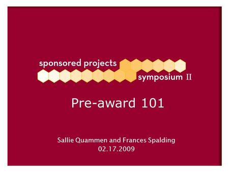 Sallie Quammen and Frances Spalding 02.17.2009 Pre-award 101.