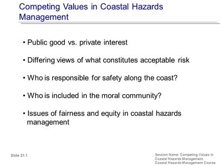 Competing Values in Coastal Hazards Management Session Name: Competing Values in Coastal Hazards Management. Coastal Hazards Management Course Public good.