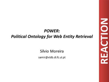 REACTION POWER: Political Ontology for Web Entity Retrieval Sílvio Moreira