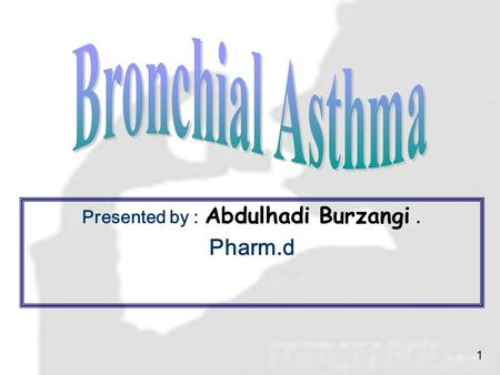 Presented by : Abdulhadi Burzangi. Pharm.d 1. I.Background of Asthma. II.Clinical presentation. III.Drug used in asthma. IV.Stepwise approach for managing.