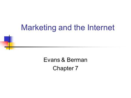Marketing and the Internet Evans & Berman Chapter 7.