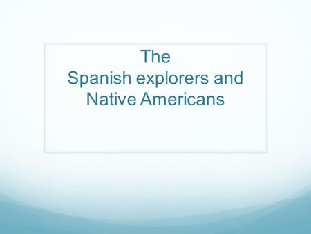 The Spanish explorers and Native Americans