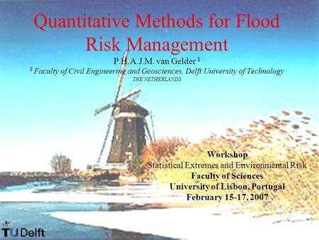 Quantitative Methods for Flood Risk Management P.H.A.J.M. van Gelder $ $ Faculty of Civil Engineering and Geosciences, Delft University of Technology THE.