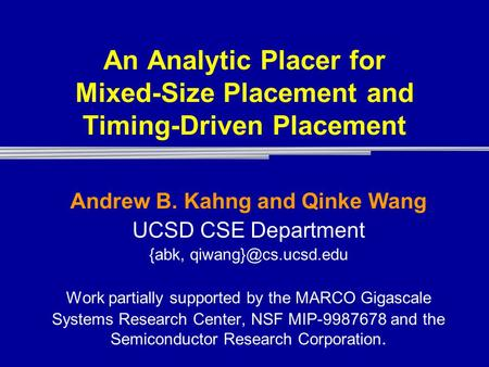 An Analytic Placer for Mixed-Size Placement and Timing-Driven Placement Andrew B. Kahng and Qinke Wang UCSD CSE Department {abk, Work.