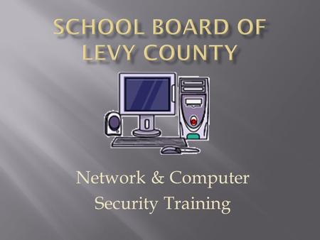 Network & Computer Security Training.  Prevents unauthorized access to our network and your computer  Helps keep unwanted viruses and malware from entering.