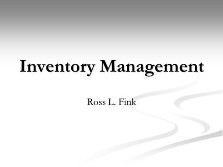 Inventory Management Ross L. Fink.