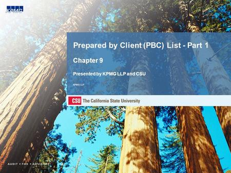 Prepared by Client (PBC) List - Part 1 Chapter 9 Presented by KPMG LLP and CSU KPMG LLP.
