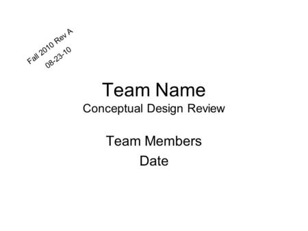 Team Name Conceptual Design Review Team Members Date Fall 2010 Rev A 08-23-10.