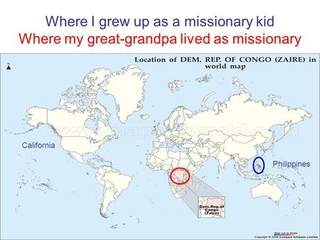 Where I grew up as a missionary kid Where my great-grandpa lived as missionary California Philippines.