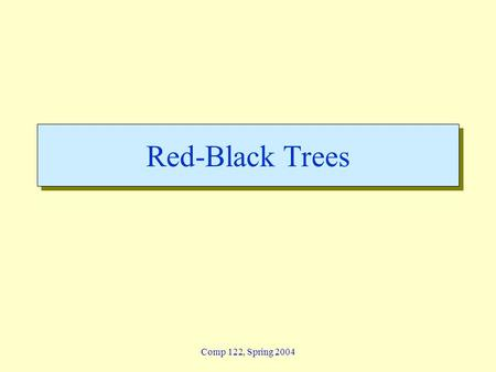 Comp 122, Spring 2004 Red-Black Trees. redblack - 2 Comp 122, Spring 2004 Red-black trees: Overview  Red-black trees are a variation of binary search.