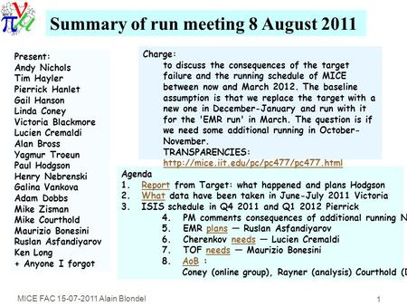 MICE FAC 15-07-2011 Alain Blondel 1 Summary of run meeting 8 August 2011 Present: Andy Nichols Tim Hayler Pierrick Hanlet Gail Hanson Linda Coney Victoria.