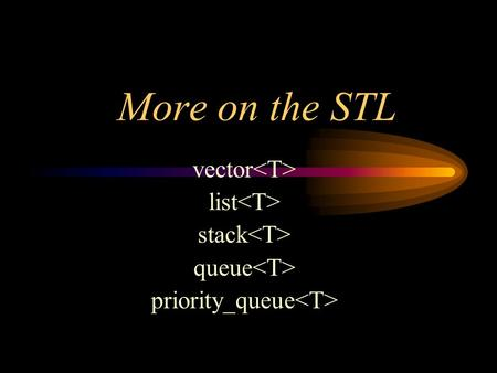 More on the STL vector list stack queue priority_queue.
