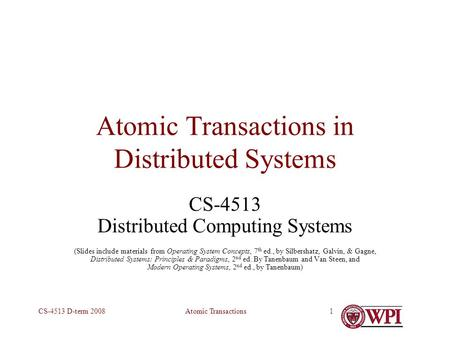 Atomic TransactionsCS-4513 D-term 20081 Atomic Transactions in Distributed Systems CS-4513 Distributed Computing Systems (Slides include materials from.
