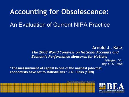 "Accounting for Obsolescence: An Evaluation of Current NIPA Practice ""The measurement of capital is one of the nastiest jobs that economists have set to."