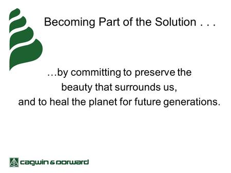 Becoming Part of the Solution... …by committing to preserve the beauty that surrounds us, and to heal the planet for future generations.