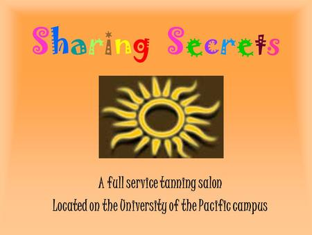 Sharing Secrets A full service tanning salon Located on the University of the Pacific campus.