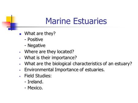 Marine Estuaries What are they? - Positive - Negative  Where are they located?  What is their importance?  What are the biological characteristics of.