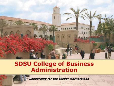 SDSU College of Business Administration Leadership for the Global Marketplace.