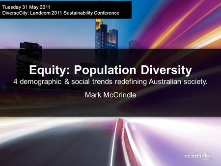 Equity: Population Diversity 4 demographic & social trends redefining Australian society. Mark McCrindle Tuesday 31 May 2011 DiverseCity: Landcom 2011.