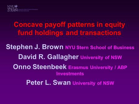 Concave payoff patterns in equity fund holdings and transactions Stephen J. Brown NYU Stern School of Business David R. Gallagher University of NSW Onno.