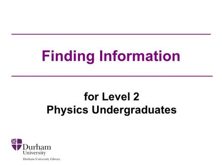 Finding Information for Level 2 Physics Undergraduates.