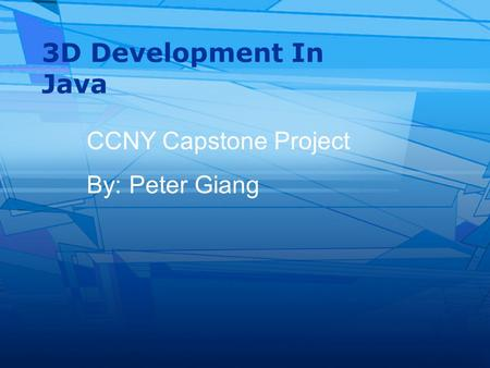 3D Development In Java CCNY Capstone Project By: Peter Giang.