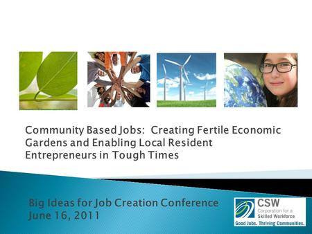 Community Based Jobs: Creating Fertile Economic Gardens and Enabling Local Resident Entrepreneurs in Tough Times Big Ideas for Job Creation Conference.