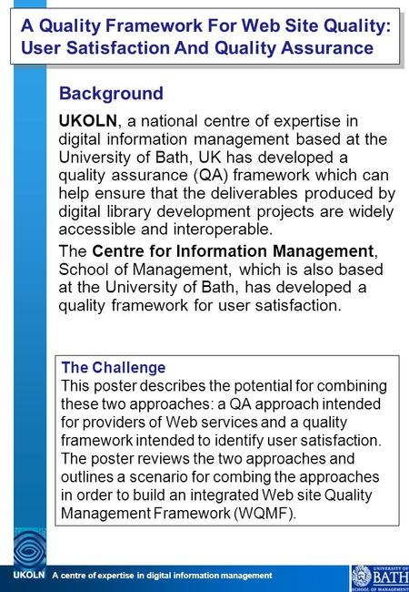 A centre of expertise in digital information management A Quality Framework For Web Site Quality: User Satisfaction And Quality Assurance Background UKOLN,