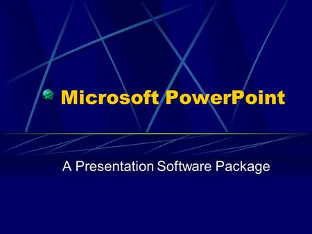 Microsoft PowerPoint A Presentation Software Package.