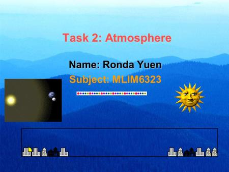 Task 2: Atmosphere Name: Ronda Yuen Subject: MLIM6323.