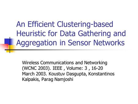 An Efficient Clustering-based Heuristic for Data Gathering and Aggregation in Sensor Networks Wireless Communications and Networking (WCNC 2003). IEEE,
