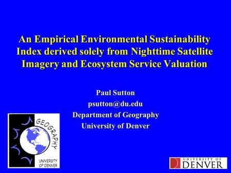 An Empirical Environmental Sustainability Index derived solely from Nighttime Satellite Imagery and Ecosystem Service Valuation Paul Sutton
