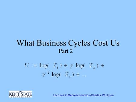 Lectures in Macroeconomics- Charles W. Upton What Business Cycles Cost Us Part 2.