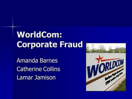WorldCom: Corporate Fraud Amanda Barnes Catherine Collins Lamar Jamison.