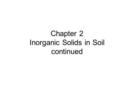 Chapter 2 Inorganic Solids in Soil continued.