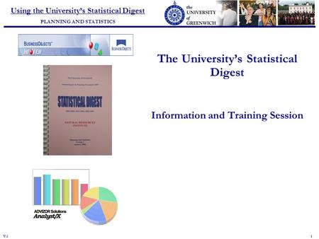 Planning and Statistics Using the University's Statistical Digest PLANNING AND STATISTICS V.1 1 The University's Statistical Digest Information and Training.