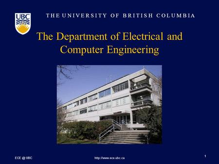 T H E U N I V E R S I T Y O F B R I T I S H C O L U M B I A UBChttp://www.ece.ubc.ca 1 The Department of Electrical and Computer Engineering.
