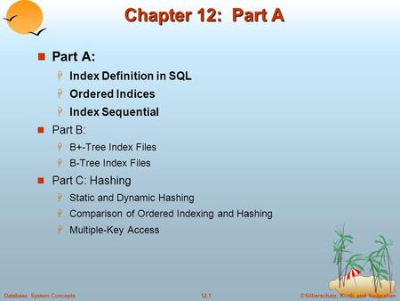 ©Silberschatz, Korth and Sudarshan12.1Database System Concepts Chapter 12: Part A Part A:  Index Definition in SQL  Ordered Indices  Index Sequential.
