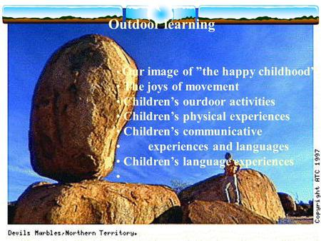 "Outdoor learning Our image of ""the happy childhood"" The joys of movement Children's ourdoor activities Children's physical experiences Children's communicative."