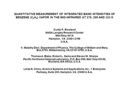 QUANTITATIVE MEASUREMENT OF INTEGRATED BAND INTENSITIES OF BENZENE (C 6 H 6 ) VAPOR IN THE MID-INFRARED AT 278, 298 AND 323 K Curtis P. Rinsland NASA Langley.