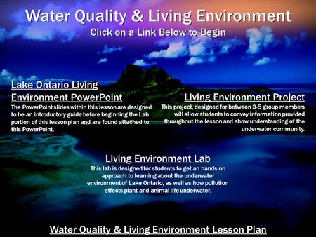 Water Quality & Living Environment Click on a Link Below to Begin Water Quality & Living Environment Click on a Link Below to Begin Living Environment.