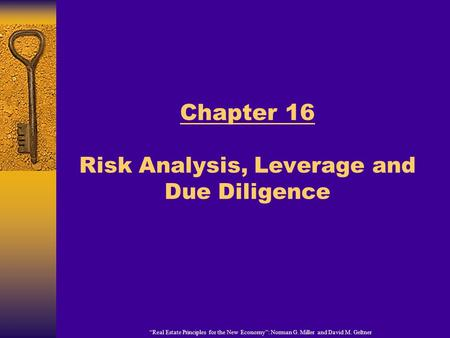 """Real Estate Principles for the New Economy"": Norman G. Miller and David M. Geltner Chapter 16 Risk Analysis, Leverage and Due Diligence."