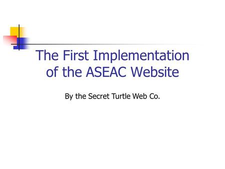 The First Implementation of the ASEAC Website By the Secret Turtle Web Co.