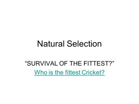the natural selection to survival of the fittest