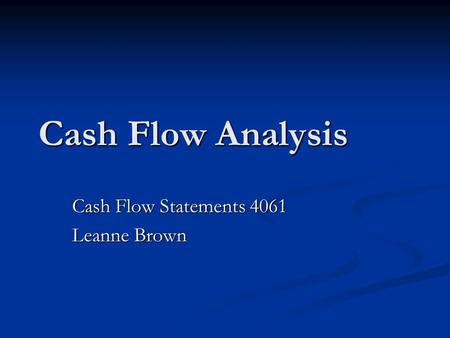 Cash Flow Analysis Cash Flow Statements 4061 Leanne Brown.
