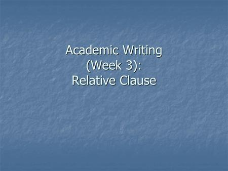Academic Writing (Week 3): Relative Clause. ※ Definition: R Clause functions as an R Clause functions as an adjective and modifies a adjective and modifies.
