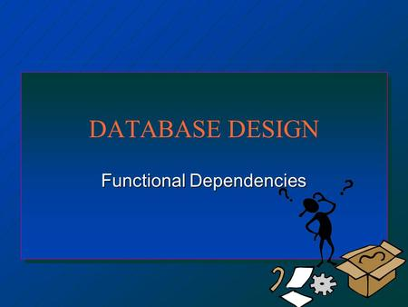 DATABASE DESIGN Functional Dependencies. Overview n Functional Dependencies n Normalization –Functional dependencies –Normal forms.