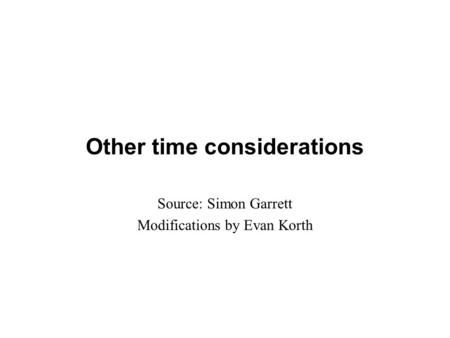 Other time considerations Source: Simon Garrett Modifications by Evan Korth.
