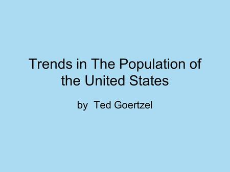 Trends in The Population of the United States by Ted Goertzel.
